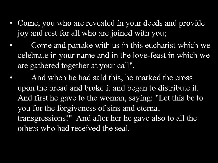 • Come, you who are revealed in your deeds and provide joy and