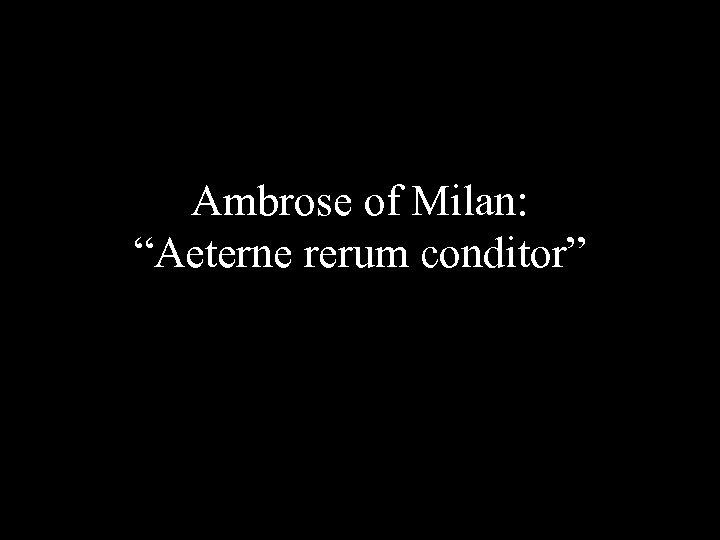 "Ambrose of Milan: ""Aeterne rerum conditor"""