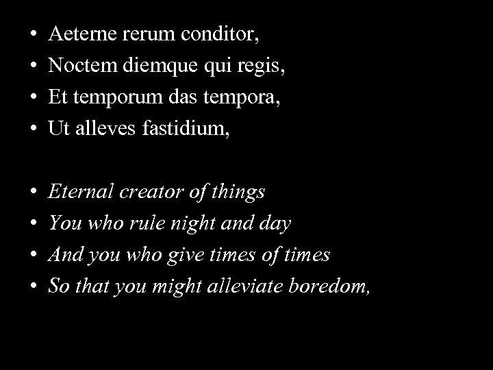 • • Aeterne rerum conditor, Noctem diemque qui regis, Et temporum das tempora,