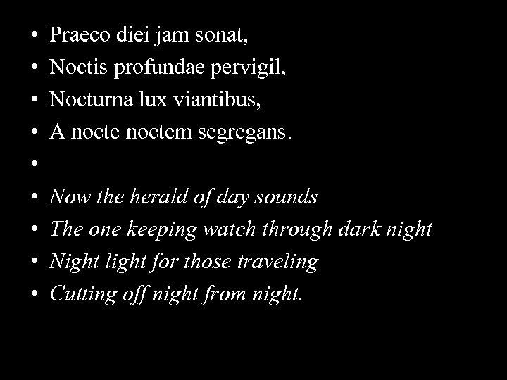 • • • Praeco diei jam sonat, Noctis profundae pervigil, Nocturna lux viantibus,