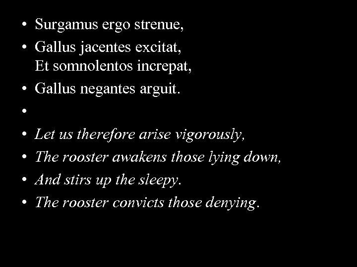 • Surgamus ergo strenue, • Gallus jacentes excitat, Et somnolentos increpat, • Gallus