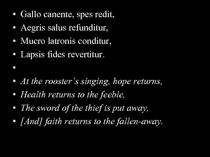 • • • Gallo canente, spes redit, Aegris salus refunditur, Mucro latronis conditur,