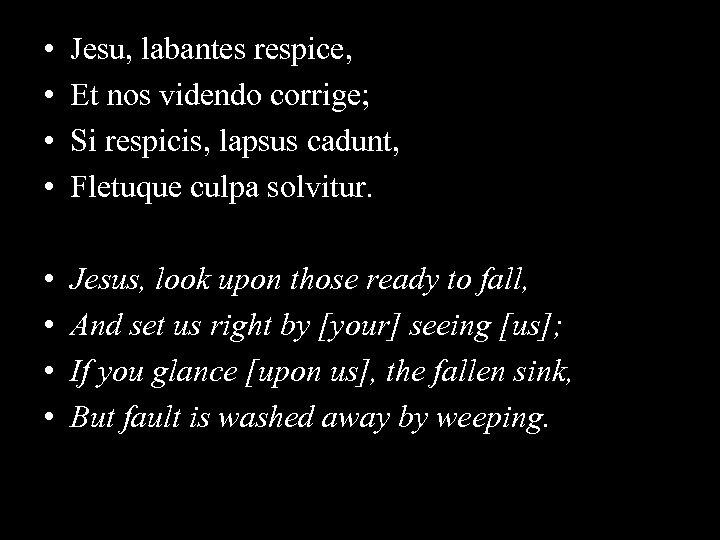 • • Jesu, labantes respice, Et nos videndo corrige; Si respicis, lapsus cadunt,