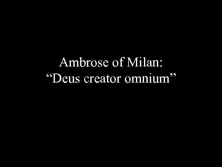 """Ambrose of Milan: """"Deus creator omnium"""""""