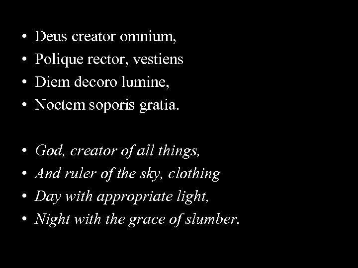 • • Deus creator omnium, Polique rector, vestiens Diem decoro lumine, Noctem soporis