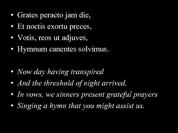 • • Grates peracto jam die, Et noctis exortu preces, Votis, reos ut
