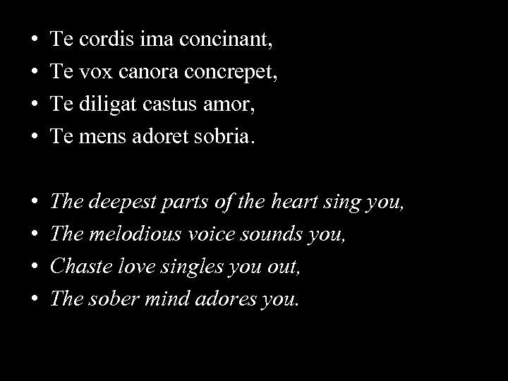 • • Te cordis ima concinant, Te vox canora concrepet, Te diligat castus