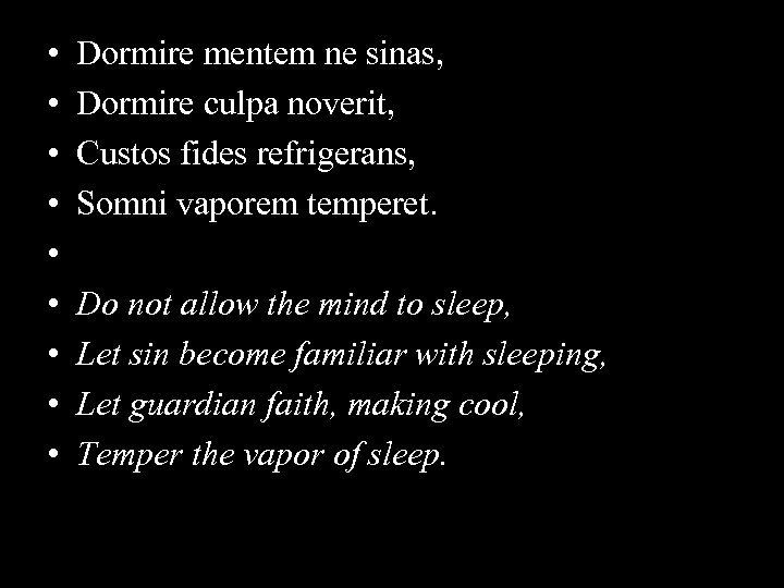 • • • Dormire mentem ne sinas, Dormire culpa noverit, Custos fides refrigerans,