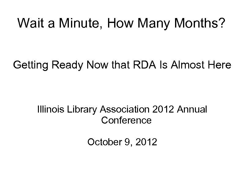 Wait a Minute, How Many Months? Getting Ready Now that RDA Is Almost Here
