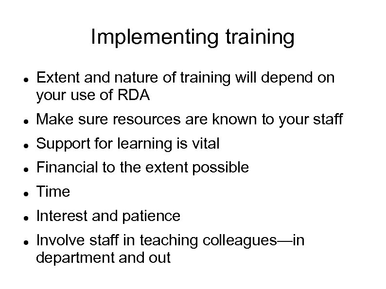 Implementing training Extent and nature of training will depend on your use of RDA