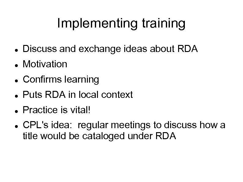 Implementing training Discuss and exchange ideas about RDA Motivation Confirms learning Puts RDA in