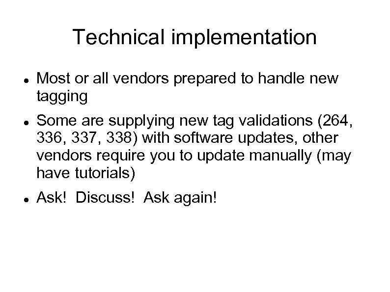 Technical implementation Most or all vendors prepared to handle new tagging Some are supplying