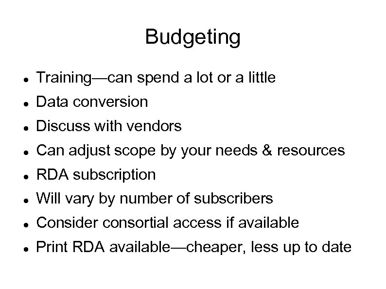 Budgeting Training—can spend a lot or a little Data conversion Discuss with vendors Can