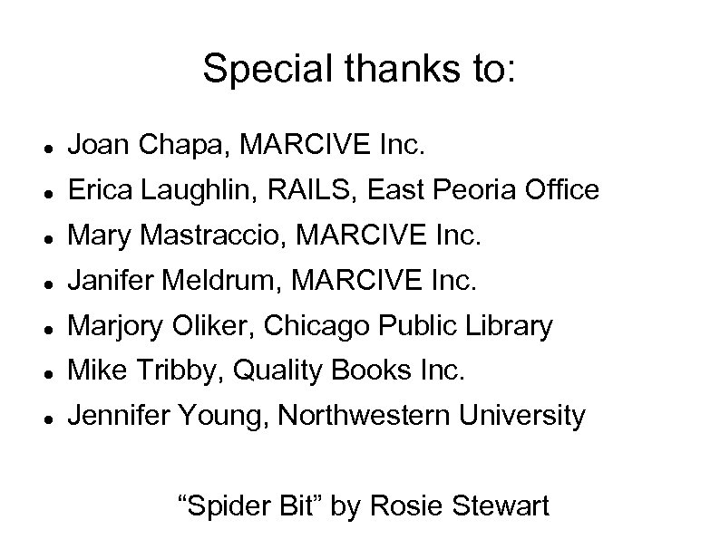 Special thanks to: Joan Chapa, MARCIVE Inc. Erica Laughlin, RAILS, East Peoria Office Mary