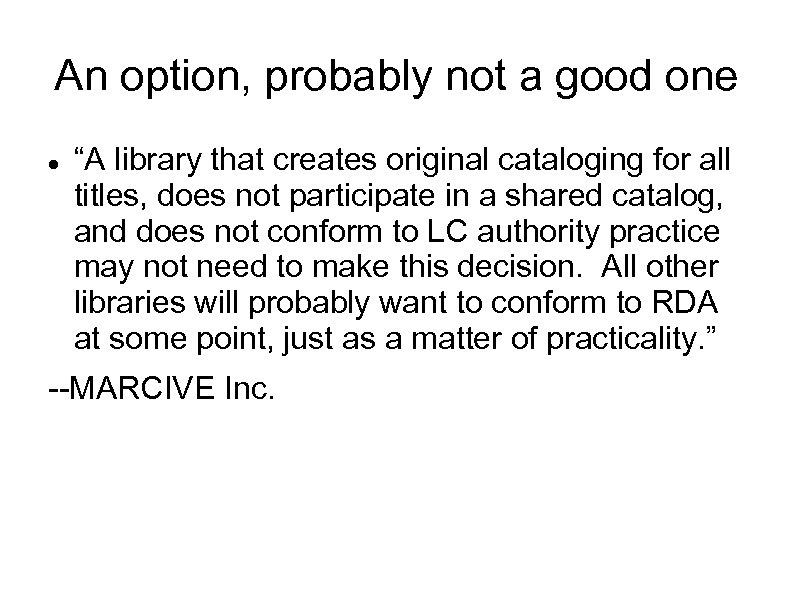 "An option, probably not a good one ""A library that creates original cataloging for"