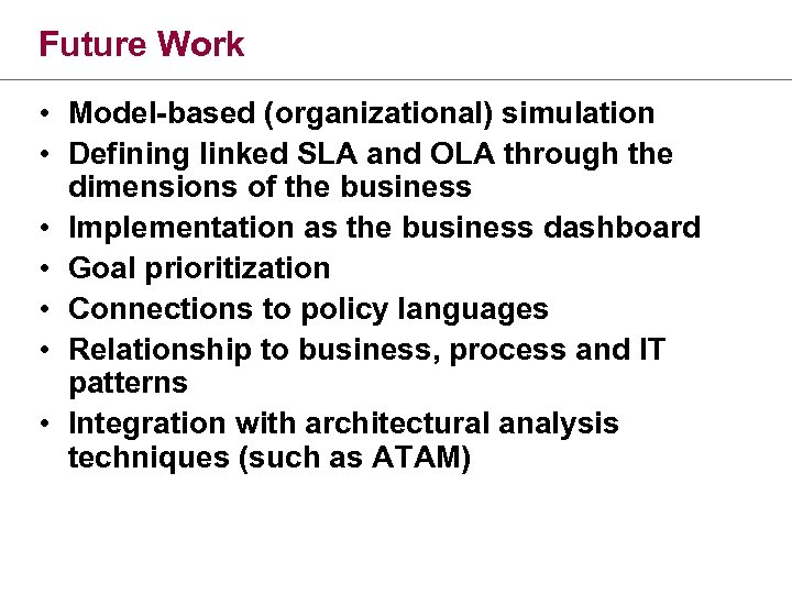 Future Work • Model-based (organizational) simulation • Defining linked SLA and OLA through the