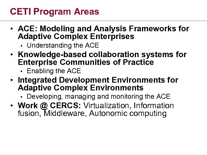 CETI Program Areas • ACE: Modeling and Analysis Frameworks for Adaptive Complex Enterprises •