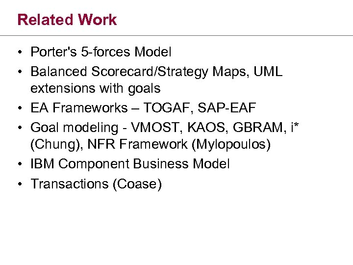 Related Work • Porter's 5 -forces Model • Balanced Scorecard/Strategy Maps, UML extensions with