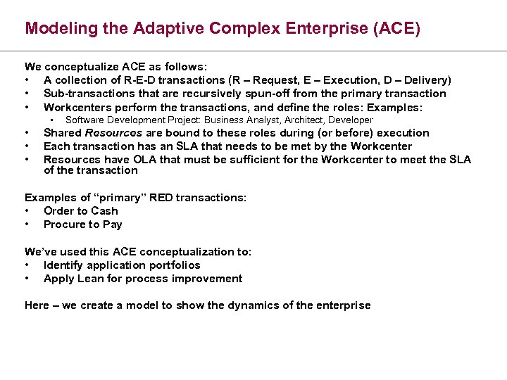 Modeling the Adaptive Complex Enterprise (ACE) We conceptualize ACE as follows: • A collection