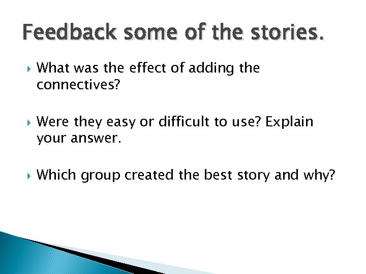 Feedback some of the stories. What was the effect of adding the connectives? Were