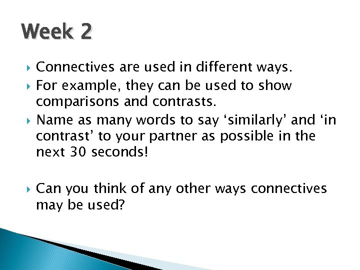 Week 2 Connectives are used in different ways. For example, they can be used