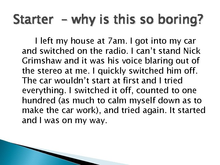 Starter – why is this so boring? I left my house at 7 am.