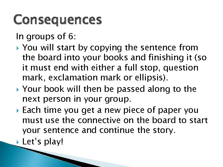 Consequences In groups of 6: You will start by copying the sentence from the