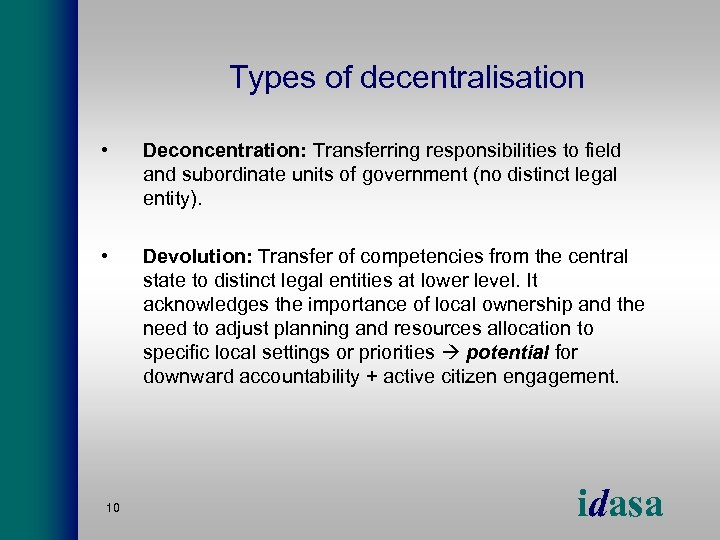 Types of decentralisation • Deconcentration: Transferring responsibilities to field and subordinate units of government