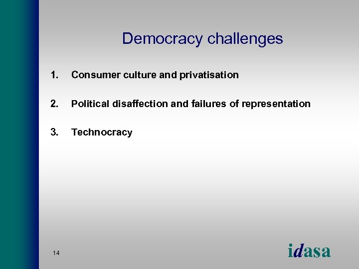 Democracy challenges 1. Consumer culture and privatisation 2. Political disaffection and failures of representation