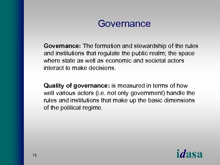 Governance: The formation and stewardship of the rules and institutions that regulate the public