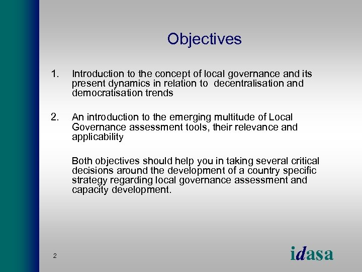 Objectives 1. Introduction to the concept of local governance and its present dynamics in
