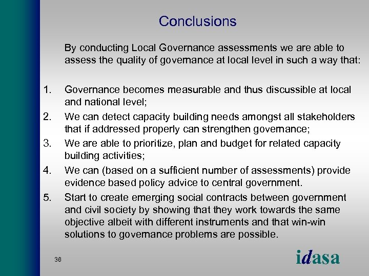 Conclusions By conducting Local Governance assessments we are able to assess the quality of