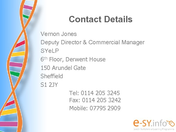 Contact Details Vernon Jones Deputy Director & Commercial Manager SYe. LP 6 th Floor,