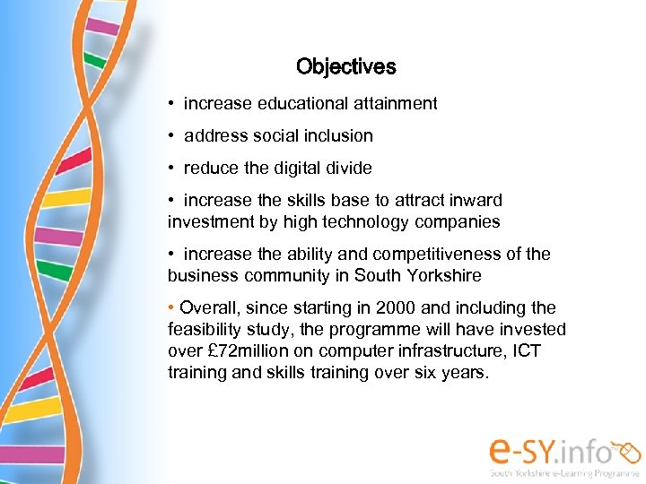 Objectives • increase educational attainment • address social inclusion • reduce the digital divide