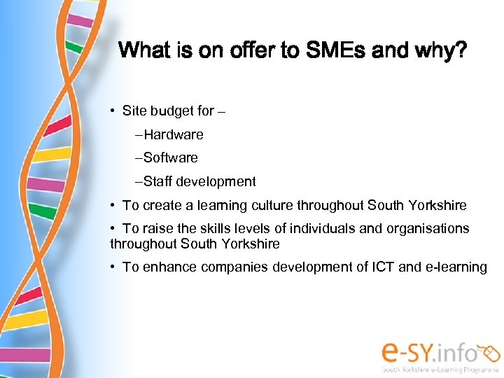 What is on offer to SMEs and why? • Site budget for – –Hardware