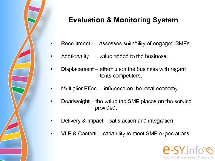 Evaluation & Monitoring System • Recruitment - assesses suitability of engaged SMEs. • Addtionality
