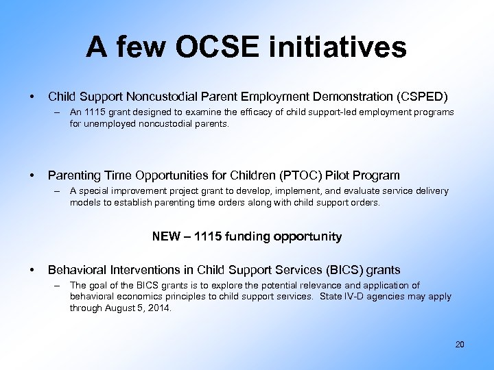 A few OCSE initiatives • Child Support Noncustodial Parent Employment Demonstration (CSPED) – An