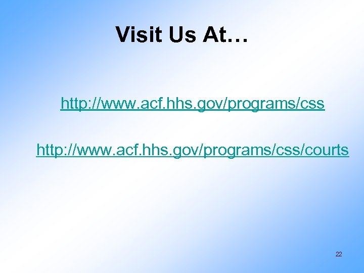Visit Us At… http: //www. acf. hhs. gov/programs/css/courts 22