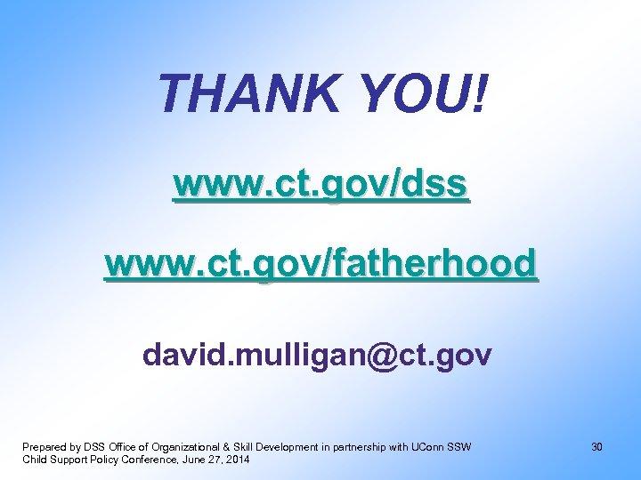 THANK YOU! www. ct. gov/dss www. ct. gov/fatherhood david. mulligan@ct. gov Prepared by DSS