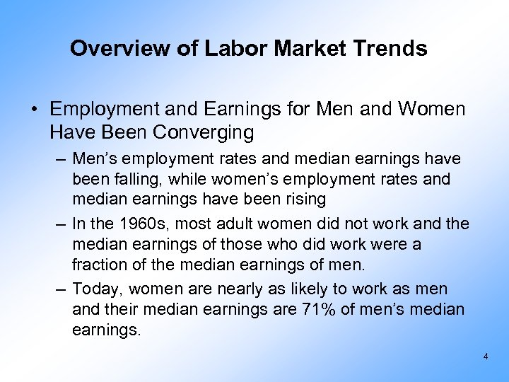 Overview of Labor Market Trends • Employment and Earnings for Men and Women Have
