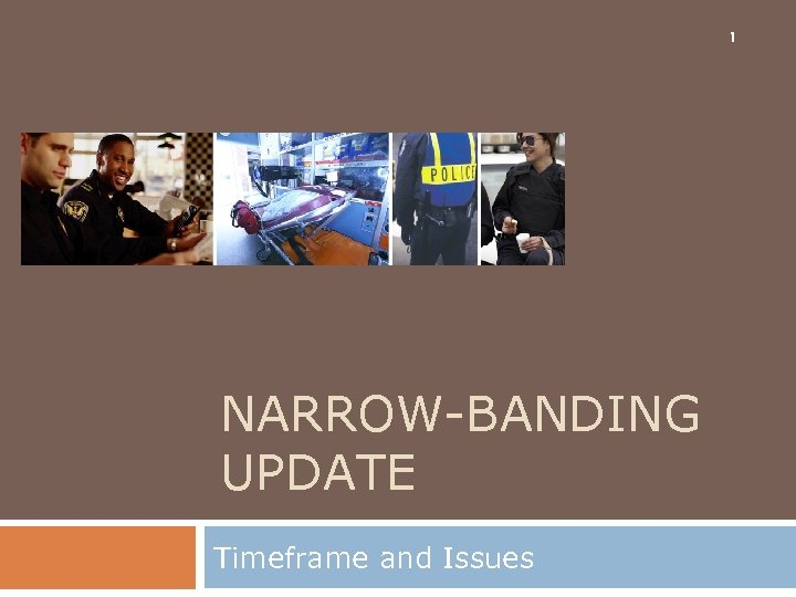 1 NARROW-BANDING UPDATE Timeframe and Issues