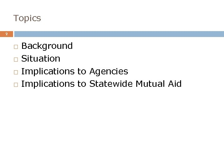 Topics 2 Background Situation Implications to Agencies Implications to Statewide Mutual Aid