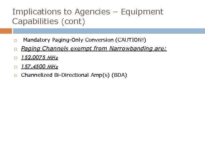 Implications to Agencies – Equipment Capabilities (cont) Mandatory Paging-Only Conversion (CAUTION!) Paging Channels exempt