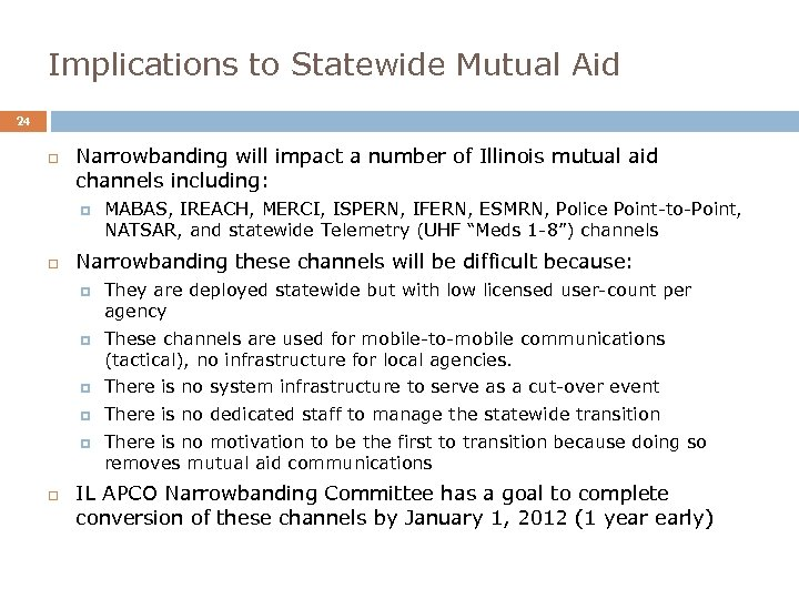 Implications to Statewide Mutual Aid 24 Narrowbanding will impact a number of Illinois mutual
