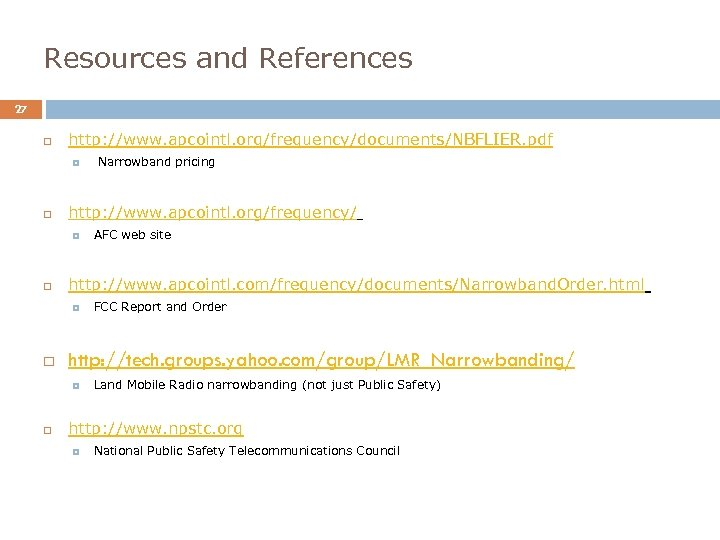 Resources and References 27 http: //www. apcointl. org/frequency/documents/NBFLIER. pdf Narrowband pricing http: //www. apcointl.