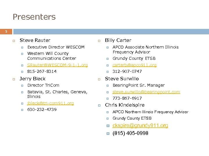 Presenters 3 Steve Rauter Billy Carter Executive Director WESCOM Western Will County Communications Center