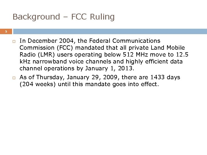 Background – FCC Ruling 5 In December 2004, the Federal Communications Commission (FCC) mandated