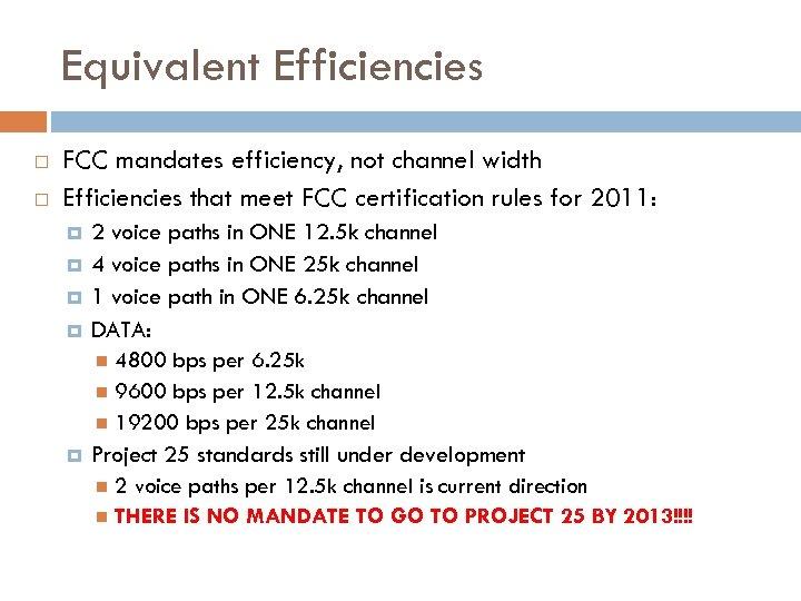 Equivalent Efficiencies FCC mandates efficiency, not channel width Efficiencies that meet FCC certification rules