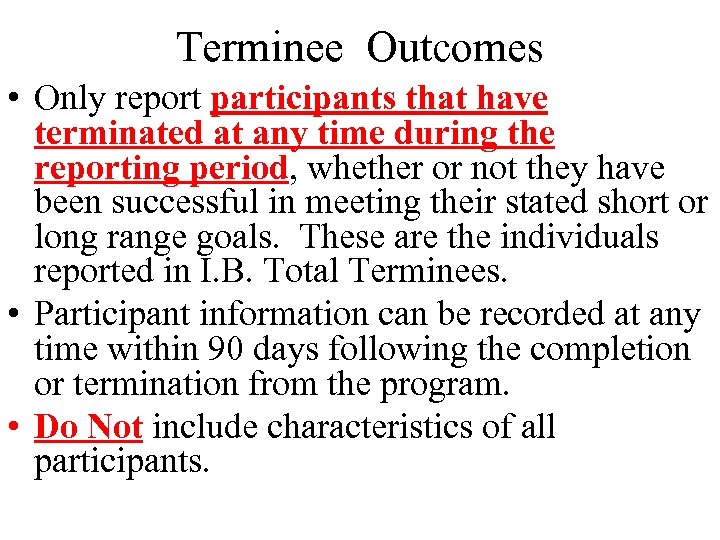 Terminee Outcomes • Only report participants that have terminated at any time during the