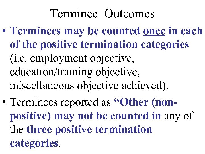 Terminee Outcomes • Terminees may be counted once in each of the positive termination